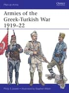 Armies of the Greek-Turkish War 1919–22 ebook by Philip Jowett, Stephen Walsh