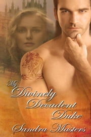 My Divinely Decadent Duke ebook by Sandra  Masters