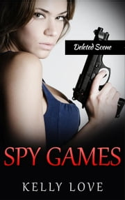 Spy Games Deleted Scene ebook by Kelly Love