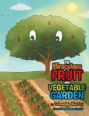 The Miraculous Fruit and Vegetable Garden ebook by Talmadge Worthy