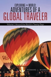 Exploring the World: Adventures of a Global Traveler - Volume I: Around the World in Twenty Days ebook by Howard J. Wiarda