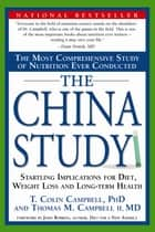 The China Study - The Most Comprehensive Study of Nutrition Ever Conducted And the Startling Implications for Diet, Weight Loss, And Long-term Health ebook by T. Colin Campbell, Ph.D.