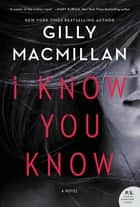 I Know You Know - A Novel ebook by