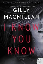 I Know You Know - A Novel ebook by Gilly Macmillan