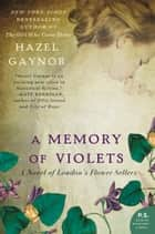 A Memory of Violets - A Novel of London's Flower Sellers eBook by Hazel Gaynor