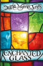 Enchanted Glass ebook by Diana Wynne Jones