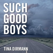 Such Good Boys - The True Story of a Mother, Two Sons and a Horrifying Murder audiobook by Tina Dirmann