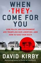When They Come for You - How Police, Government, and Private Interests Are Trampling Our Liberties—and How to Take Them Back ebook by David Kirby