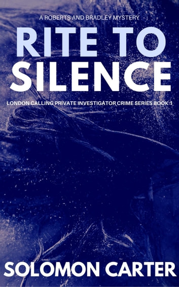 Rite To Silence - London Calling Private Investigator Crime Thriller Series, #1 ebook by Solomon Carter