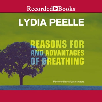 Reasons for and Advantages of Breathing audiobook by Lydia Peelle