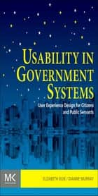 Usability in Government Systems - User Experience Design for Citizens and Public Servants ebook by Elizabeth Buie, Dianne Murray