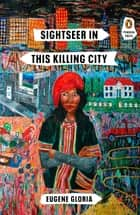 Sightseer in This Killing City ebook by Eugene Gloria