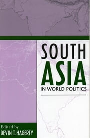 South Asia in World Politics ebook by Devin T. Hagerty,Craig Baxter,Jonah Blank,Maya Chadda,Herbert G. Hagerty,Timothy D. Hoyt,Gaurav Kampani,Peter R. Lavoy,Swarna Rajagopalan,Anupam Srivastava,David Taylor,Robert Wirsing