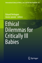 Ethical Dilemmas for Critically Ill Babies ebook by Eduard Verhagen,Annie Janvier