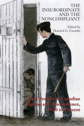 The Insubordinate and the Noncompliant - Case Studies of Canadian Mutiny and Disobedience, 1920 to Present ebook by