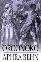 Oroonoko: Or, The Royal Slave - Or, the Royal Slave ebook by Aphra Behn