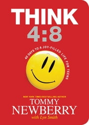 Think 4:8 - 40 Days to a Joy-Filled Life for Teens ebook by Tommy Newberry,Lyn Smith
