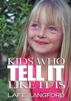 Kids Who Tell It Like It Is ebook by Lafe Langford