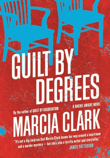 Guilt By Degrees - A Rachel Knight novel ebook by Marcia Clark