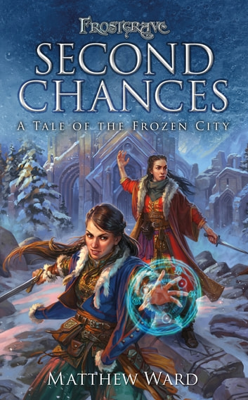 Frostgrave: Second Chances - A Tale of the Frozen City ebook by Mr Matthew Ward