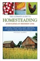 The Ultimate Guide to Homesteading - An Encyclopedia of Independent Living ebook by Nicole Faires