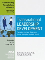 Communicating Across Cultural Differences - Transnational Leadership ebook by Beth FISHER-YOSHIDA Ph.D.,Ph.D. Kathy D. GELLER