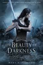 The Beauty of Darkness ebook by Mary E. Pearson