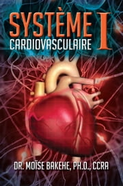 Système Cardiovasculaire I ebook by Dr. Moïse Bakehe, Ph.D., CCRA