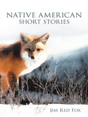 NATIVE AMERICAN SHORT STORIES ebook by Jim Red Fox