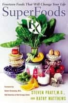 SuperFoods Rx - Fourteen Foods That Will Change Your Life ebook by Kathy Matthews, Steven G. Pratt M.D.