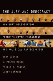 The Jury and Democracy : How Jury Deliberation Promotes Civic Engagement and Political Participation ebook by John Gastil;E. Pierre Deess;Philip J. Weiser;Cindy Simmons