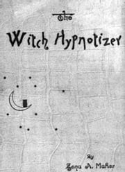 The Witch Hypnotizer (Illustrated) ebook by Zena A. Maher