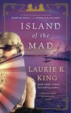 Island of the Mad - A novel of suspense featuring Mary Russell and Sherlock Holmes ebook by Laurie R. King