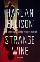 Strange Wine - Stories ebook by Harlan Ellison