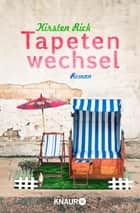 Tapetenwechsel - Roman ebook by Kirsten Rick