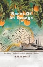 Scent of an Orange - The Story of Our New Life ebook by