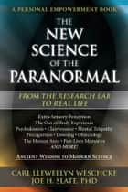 The New Science of the Paranormal - From the Research Lab To Real Life ebook by Carl Llewellyn Weschcke, Joe H. Slate, PhD