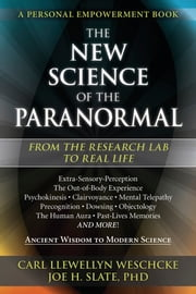 The New Science of the Paranormal - From the Research Lab To Real Life ebook by Carl Llewellyn Weschcke,Joe H. Slate, Slate