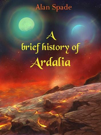 A brief history of Ardalia ebook by Alan Spade