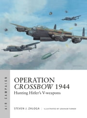 Operation Crossbow 1944 - Hunting Hitler's V-weapons ebook by Steven J. Zaloga, Paul Kime, Bounford.com Bounford.com,...