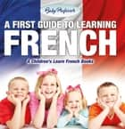A First Guide to Learning French | A Children's Learn French Books 電子書 by Baby Professor