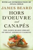 Hors d'Oeuvre and Canapés ebook by James Beard, Julia Child