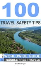 100 Travel Safety Tips ebook by Alex MacGregor