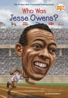 Who Was Jesse Owens? ebook by James Buckley, Jr., Who HQ,...