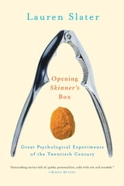 Opening Skinner's Box: Great Psychological Experiments of the Twentieth Century ebook by Lauren Slater