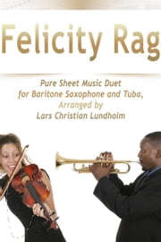 Felicity Rag Pure Sheet Music Duet for Baritone Saxophone and Tuba, Arranged by Lars Christian Lundholm ebook by Pure Sheet Music