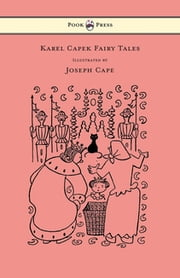 Karel Capek Fairy Tales - With One Extra as a Makeweight and Illustrated by Joseph Capek ebook by Karel Capek