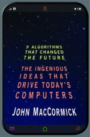 Nine Algorithms That Changed the Future - The Ingenious Ideas That Drive Today's Computers ebook by John MacCormick,Chris Bishop
