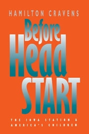 Before Head Start - The Iowa Station and America's Children ebook by Hamilton Cravens