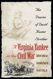 A Virginia Yankee in the Civil War - The Diaries of David Hunter Strother ebook by Cecil D. Eby